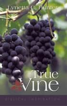 True Vine ebook by Lynetta C. Hunter