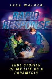 Rapid Response: True Stories of My Life as a Paramedic ebook by Walder, Lysa