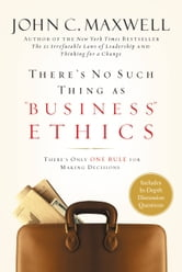 "There's No Such Thing as ""Business"" Ethics - There's Only One Rule for Making Decisions ebook by John C. Maxwell"