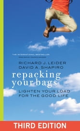 Repacking Your Bags - Lighten Your Load for the Good Life ebook by Richard J. Leider,David A. Shapiro