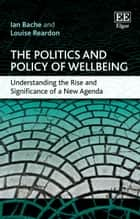 The Politics and Policy of Wellbeing - Understanding the Rise and Significance of a New Agenda ebook by Ian Bache, Louise Reardon