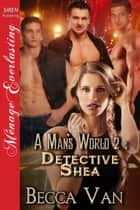 A Man's World 2: Detective Shea ebook by Becca Van