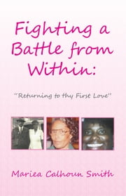 Fighting a Battle from Within: ebook by Mariea Calhoun Smith