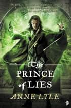 The Prince of Lies ebook by Anne Lyle