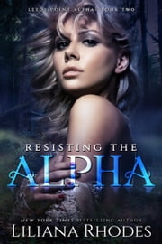 Resisting The Alpha ebook by Liliana Rhodes
