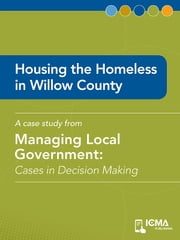 Housing the Homeless in Willow County: Cases in Decision Making ebook by Jacqueline  Byrd,Terry  Schutten,Steven   A. Sherlock