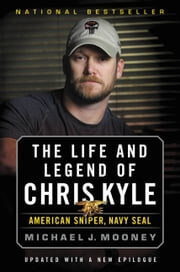 The Life and Legend of Chris Kyle: American Sniper, Navy SEAL ebook by Michael J. Mooney