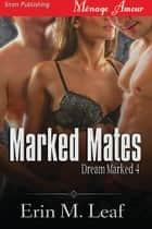 Marked Mates ebook by Erin M. Leaf