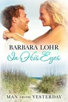 In His Eyes - Heartwarming Small Town Beach Romance ebook by Barbara Lohr