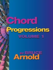 Chord Progressions Volume One ebook by Arnold, Bruce E.