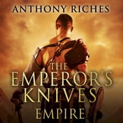 The Emperor's Knives: Empire VII audiobook by Anthony Riches