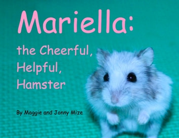 Mariella, the Cheerful, Helpful, Hamster ebook by Maggie Mize,Jonny Mize