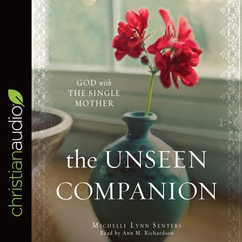 The Unseen Companion - God With the Single Mother audiobook by Michelle Lynn Senters