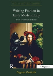 Writing Fashion in Early Modern Italy - From Sprezzatura to Satire ebook by Eugenia Paulicelli