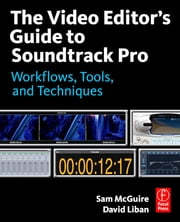 The Video Editor's Guide to Soundtrack Pro - Workflows, Tools, and Techniques ebook by Sam McGuire,Paul Lee