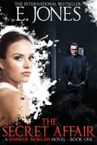 The Secret Affair - Jennifer Morgan Romantic Suspense Thriller ebook by Ethan Jones