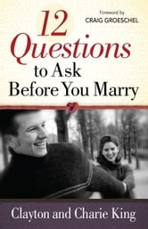 12 Questions to Ask Before You Marry ebook by Clayton King,Charie King