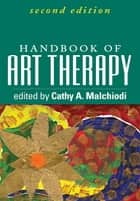 Handbook of Art Therapy, Second Edition ebook by Cathy A. Malchiodi, PhD, ATR-BC,...
