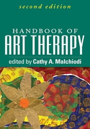 Handbook of Art Therapy, Second Edition ebook by Cathy A. Malchiodi, PhD, ATR-BC, LPCC