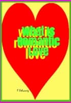 What Is Romantic Love ebook by F. Schwartz