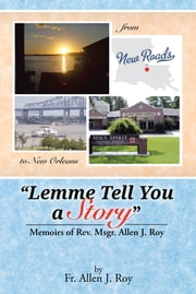 """Lemme Tell You a Story"" - Memoirs of Rev. Msgr. Allen J. Roy ebook by Fr. Allen J. Roy"