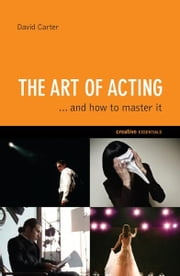The Art of Acting - . . . And How to Master It ebook by David Carter