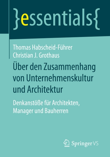 Über den Zusammenhang von Unternehmenskultur und Architektur - Denkanstöße für Architekten, Manager und Bauherren ebook by Thomas Habscheid-Führer,Christian J. Grothaus