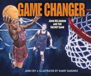 Game Changer - John McLendon and the Secret Game ebook by John  Coy,Randy  DuBurke