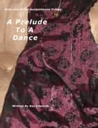 A Prelude To A Dance ebook by Kay Edwards