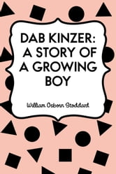 Dab Kinzer: A Story of a Growing Boy ebook by William Osborn Stoddard