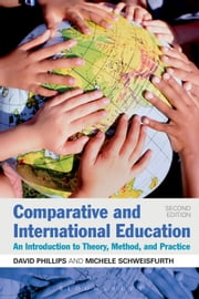 Comparative and International Education - An Introduction to Theory, Method, and Practice ebook by Professor David Phillips,Dr Michele Schweisfurth
