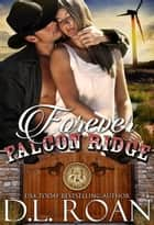 Forever Falcon Ridge - The McLendon Family Saga, #7 ebook by D.L. Roan