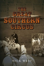 The Great Southern Circus - THE ADVENTURE OF A LIFETIME ebook by Nick West