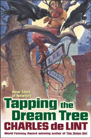 Tapping the Dream Tree - New Tales of Newford ebook by Charles de Lint