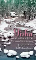 Tisha - The Story of a Young Teacher in the Alaskan Wilderness ebook by Robert Specht