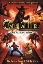 Grey Griffins: The Paragon Prison ebook by Derek Benz,J. S. Lewis