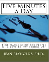 Five Minutes a Day: Time Management for People Who Love to Put Things Off ebook by Jean Reynolds
