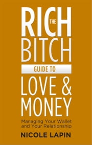 The Rich Bitch Guide to Love and Money ebook by Nicole Lapin