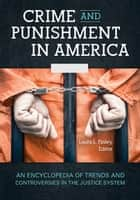 Crime and Punishment in America: An Encyclopedia of Trends and Controversies in the Justice System [2 volumes] ebook by Laura L. Finley