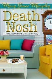 Death Nosh - A Noshes Up North Culinary Mystery ebook by Mary Grace Murphy