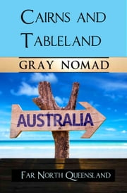 Cairns & Tableland - Australian Travel, #10 ebook by Gray Nomad,Ryn Shell