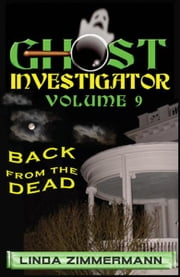 Ghost Investigator Volume 9: Back from the Dead ebook by Linda Zimmermann