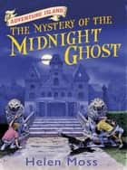 The Mystery of the Midnight Ghost - Book 2 ebook by Helen Moss, Leo Hartas