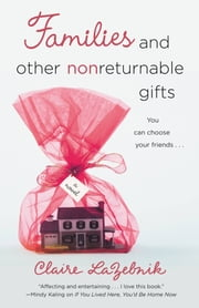 Families and Other Nonreturnable Gifts ebook by Claire LaZebnik