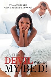 The Devil Was in My Bed! ebook by Frances Jones; Clive Anthony Duncan