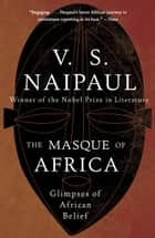 The Masque of Africa ebook by V.S. Naipaul