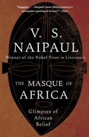 The Masque of Africa - Glimpses of African Belief ebook by V.S. Naipaul