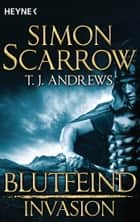 Invasion - Blutfeind (2) ebook by T. J. Andrews,Simon Scarrow