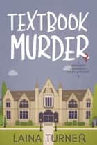 Textbook Murder - A Spencer University Cozy Mystery Book 2 ebook by Laina Turner