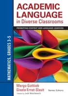 Academic Language in Diverse Classrooms: Mathematics, Grades 3–5 - Promoting Content and Language Learning ebook by Gisela Ernst-Slavit, Dr. Margo Gottlieb